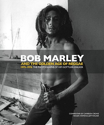 Bob Marley and the Golden Age of Reggae 1975-1976 By Gottlieb-walker, Kim (PHT)/ Monem, Nadine Kathe (EDT)/ Crowe, Cameron/ Walker, Jeff (INT)/ Steffens, Roger